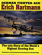 German fighter ace Erich Hartmann : the life story of the world's highest scoring ace