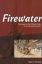 Firewater : the impact of the whisky trade on the Blackfoot nation