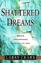 Shattered dreams : God's unexpected pathway to joy