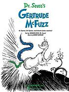 Dr. Seuss's Gertrude McFuzz : for soprano, girl soprano and orchestra (piano reduction)