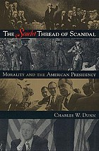 The scarlet thread of scandal : morality and the American presidency