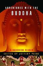 Adventures with the Buddha : a personal Buddhism reader