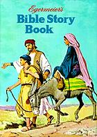 Egermeier's Bible story book : a complete narration from Genesis to Revelation for young and old : stories