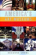 America's art museums : a traveler's guide to great collections large and small