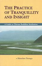 The practice of tranquillity and insight : a guide to Tibetan Buddhist meditation : a commentary on the eighth chapter of the Treasury of knowledge by Jamgön Kongtrül