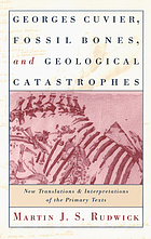 Georges Cuvier, fossil bones, and geological catastrophes : new translations & interpretations of the primary texts