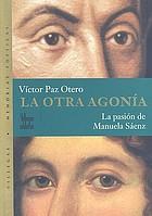 La otra agonía : la pasión de Manuela Sáenz