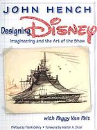 Designing Disney : imagineering and the art of the show
