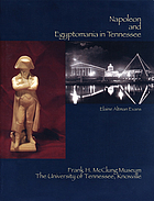Napoleon and Egyptomania in Tennessee : an exhibition, September 6, 2008 - January 18, 2009, Frank H. McClung Museum, the University of Tennessee, Knoxville