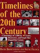 Timelines of the 20th century : a chronology of 7,500 key events, discoveries, and people that shaped our century
