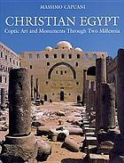 Christian Egypt : coptic art and monuments through two millennia