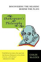 Shakespeare's philosophy : discovering the meaning behind the plays