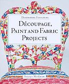 Découpage, paint and fabric projects