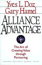 Alliance advantage : the art of creating value through partnering
