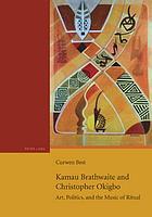 Kamau Brathwaite and Christopher Okigbo : art, politics, and the music of ritual
