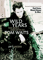 Wild years : the music and myth of Tom Waits