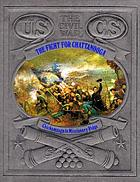 The fight for Chattanooga : Chickamauga to Missionary Ridge