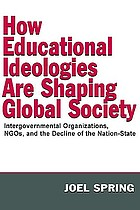 How educational ideologies are shaping global society : intergovernmental organizations, NGO's, and the decline of the nation-state