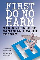 First do no harm making sense of Canadian health reform