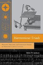 Harmonious triads : physicists, musicians, and instrument makers in nineteenth-century Germany