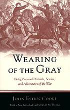 Wearing of the gray; being personal portraits, scenes, and adventures of the war