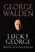Lucky George : memoirs of an anti-politician