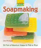 Soapmaking : 50 fun & fabulous soaps to melt & pour