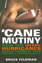 'Cane mutiny : how the Miami Hurricanes overturned the football establishment