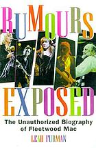 Rumoursexposed : the unauthorized biography of Fleetwood Mac