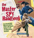 The master spy handbook : help our intrepid hero use gadgets, codes & top-secret tactics to save the world from evildoers