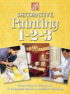 Decorative painting 1-2-3 : from prep to clean up : a complete guide to interior painting
