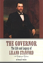 The governor : the life and legacy of Leland Stanford, a California colossus