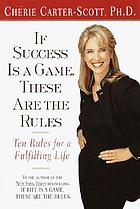 If success is a game, these are the rules : ten rules for a fulfilling life
