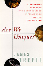 Are we unique? : a scientist explores the unparalleled intelligence of the human mind