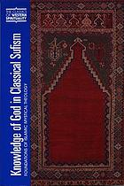 Knowledge of God in classical Sufism : foundations of Islamic mystical theology