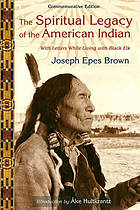The spiritual legacy of the American Indian : commemorative edition with letters while living with Black Elk