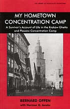 My hometown concentration camp : a survivor's account of life in the Kraków ghetto and Płaszów Concentration Camp