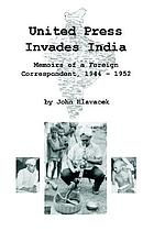 United Press invades India : memoirs of a foreign correspondent, 1944-1952