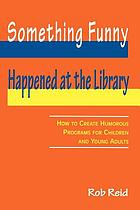 Something funny happened at the library : how to create humorous programs for children and young adults