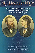 My dearest wife : the private and public lives of James David Edgar and Matilda Ridout Edgar