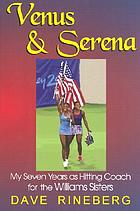 Venus & Serena : my seven years as hitting coach for the Williams