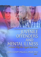 Juvenile offenders and mental illness : I know why the caged bird cries