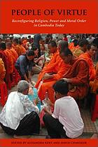 People of virtue : reconfiguring religion, power and morality in Cambodia today