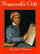Sequoyah's gift : a portrait of the Cherokee leader