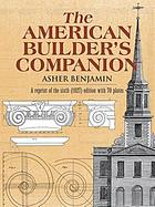 The American builder's companion; or, A system of architecture particularly adapted to the present style of building