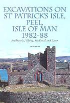 Excavations on St. Patrick's Isle, Peel, Isle of Man, 1982-88 prehistoric, viking, medieval and later
