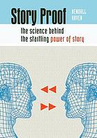 Story proof : the science behind the startling power of story