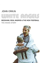 White angels : Beckham, Real Madrid & the new football
