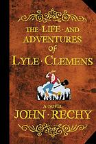 The life and adventures of Lyle Clemens : a novel
