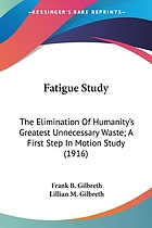 Fatigue study: the elimination of humanity's greatest unnecessary waste, a first step in motion study